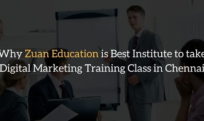 Why Zuan Education is best institute to take digital marketing training class in chennai
